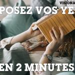 Reposez vos yeux en 2 minutes !
