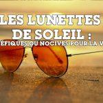 Les lunettes de soleil : bénéfiques ou nocives pour la vue ?